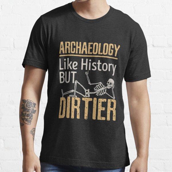 La arqueología es como la historia pero más sucia Camiseta esencial