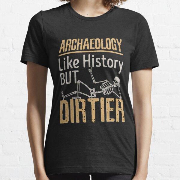 Archäologie wie Geschichte, aber schmutziger Essential T-Shirt