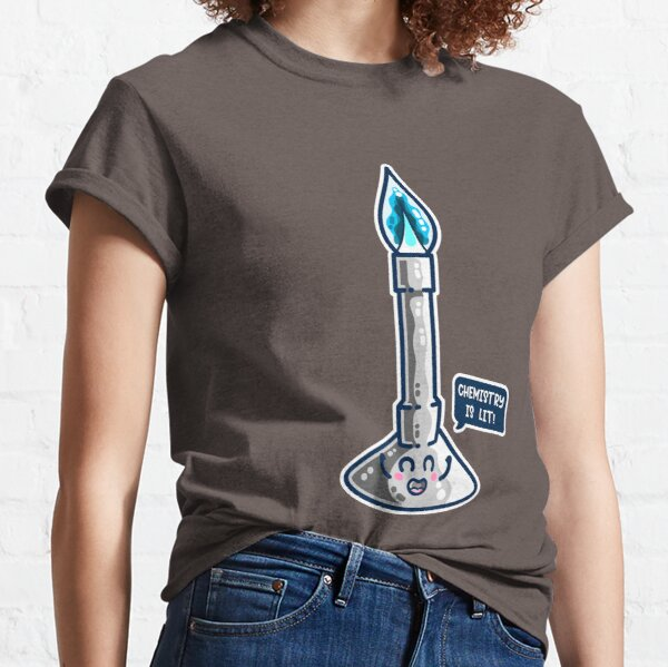 Chemistry Is Lit Cute Bunsen Burner Classic T-Shirt
