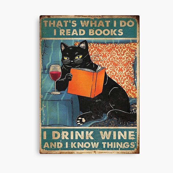 That's what i do I read books I drink wine and I know things  Canvas Print