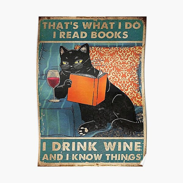 That's what i do I read books I drink wine and I know things  Poster