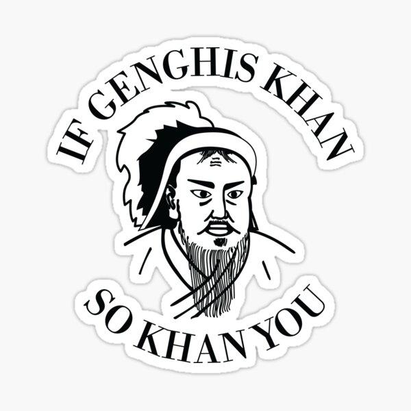 If Genghis Khan So Khan You Funny Motivational Sticker
