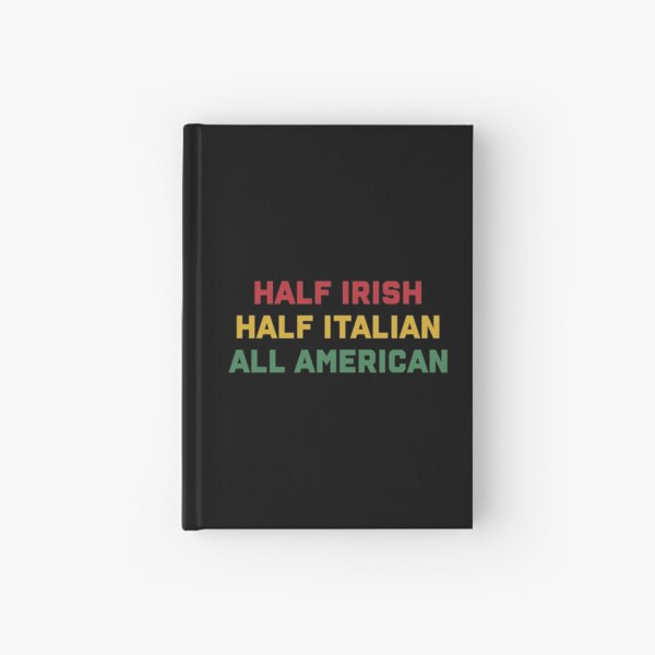 Half Irish Half Italian All American Hardcover Journal