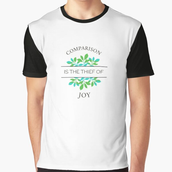 Comparison is the thief of joy Graphic T-Shirt