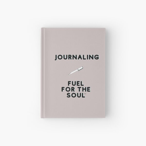 Journaling is Fuel for the Soul Hardcover Journal