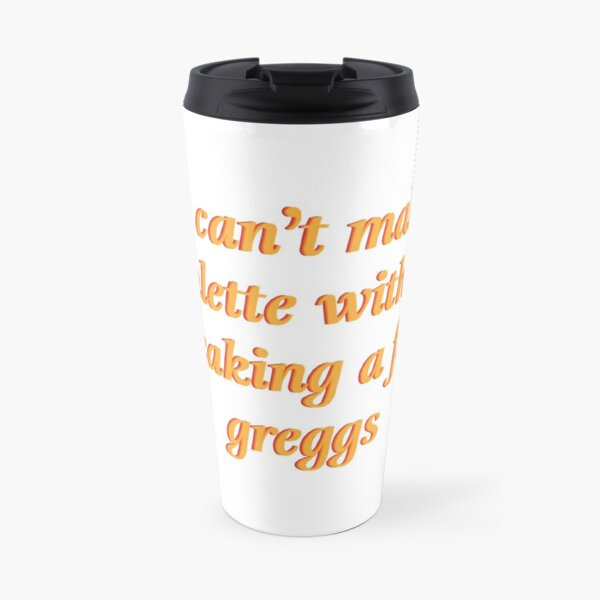 you can't make a tomlette without breaking a few greggs - Cousin Greg Hirsch - Succession Travel Mug