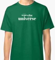I want to put a ding in the universe. Steve Jobs Classic T-Shirt