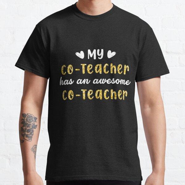My Co-Teacher has an awesome Co-Teacher, Teacher Life, Teacher, Teaching Classic T-Shirt