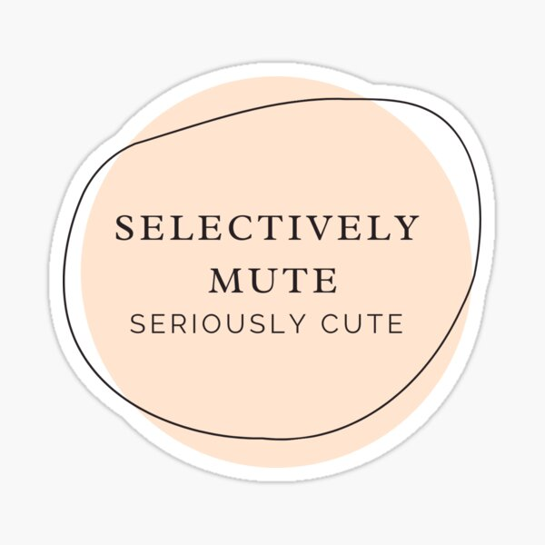 Selectively Mute, Seriously Cute Sticker