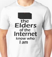 The Elders of the Internet know who I am Unisex T-Shirt