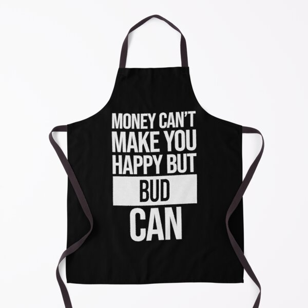 Bud Name -  Money Can't Make You Happy But Bud Can Gift For Bud Apron