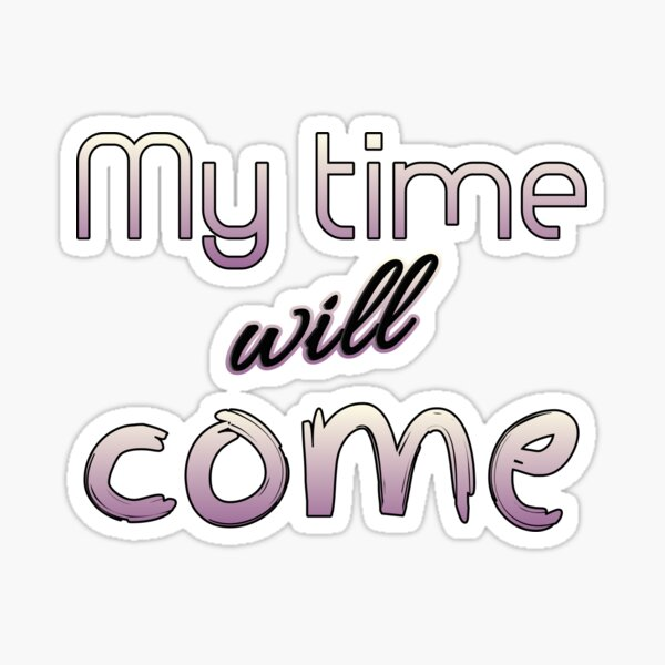 My time will come Sticker