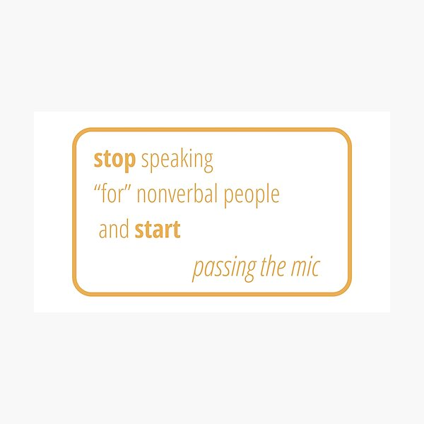 Pass the mic to nonverbal people Photographic Print