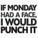 If monday had a face I would punch it by digerati