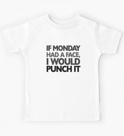 If monday had a face I would punch it Kids Clothes