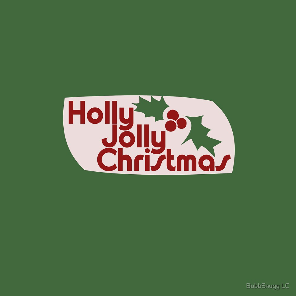Holly Jolly Xmas by BubbSnugg LC