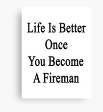 Life Is Better Once You Become A Fireman Canvas Print