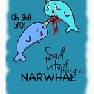 """Oh Shit Bro!"" - Narwhals [Apparel & Transparent Stickers] von charsheee"