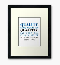 Quality is more important than quantity. One home run is much better than two doubles. Steve Jobs Framed Print