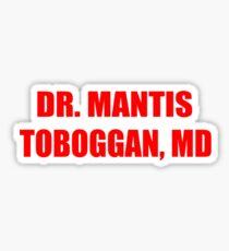Dr Mantis Toboggan, MD Sticker