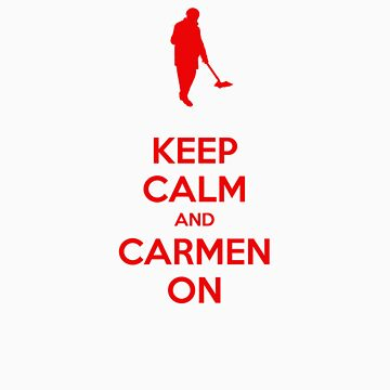 KEEP CALM AND CARMEN ON by richm4