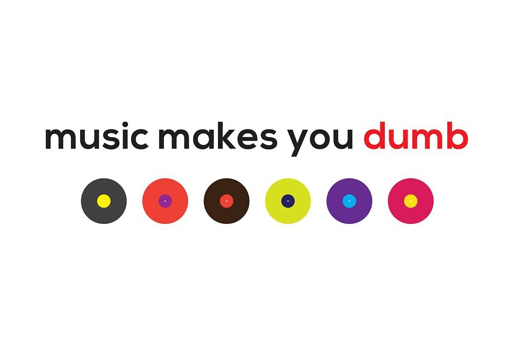 Music Makes You Dumb by ak4e
