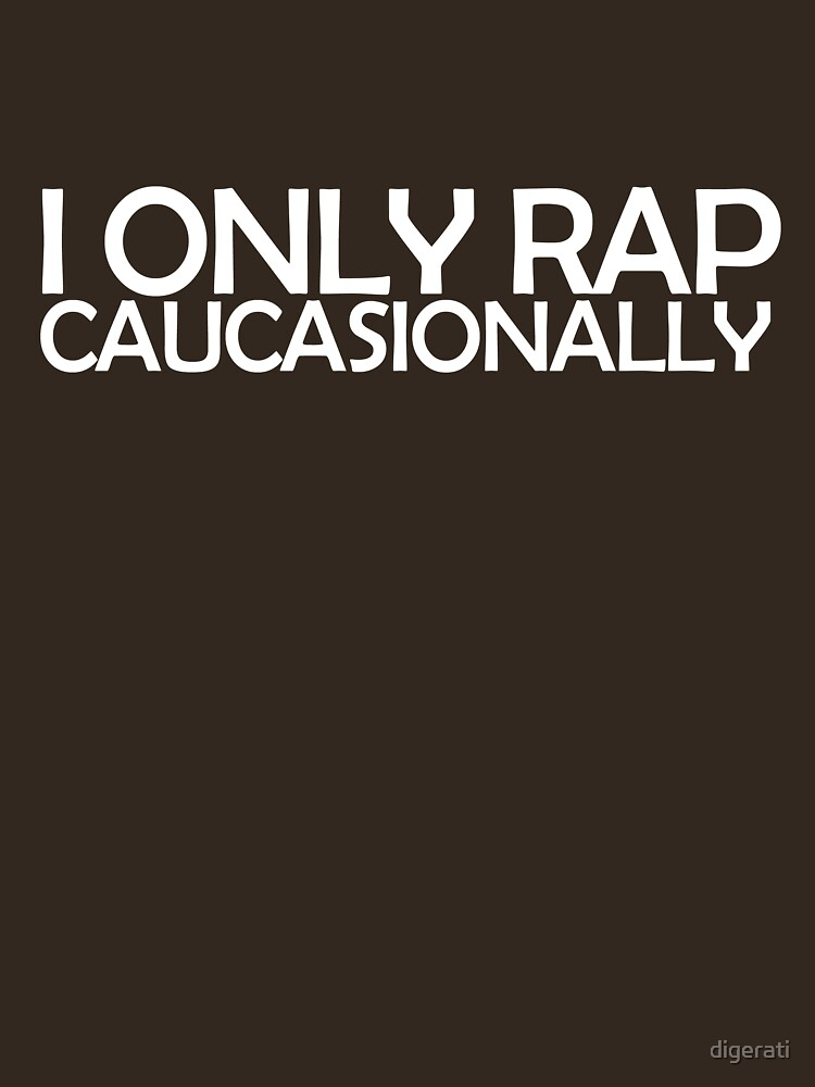 I only rap caucasionally | Unisex T-Shirt