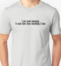 I got mood poisoning. It must have been something I hate. T-Shirt