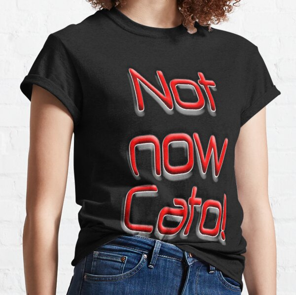Not now Cato! Cato Fong, Inspector Clouseau, Film, Burt Kwouk, Chinese manservant, Pink Panther. Classic T-Shirt