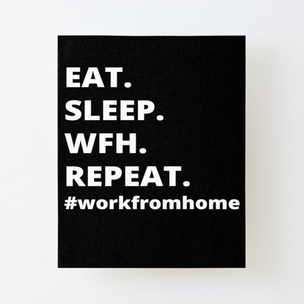Eat.Sleep.Wfh.Repeat- Work From Home Canvas Mounted Print