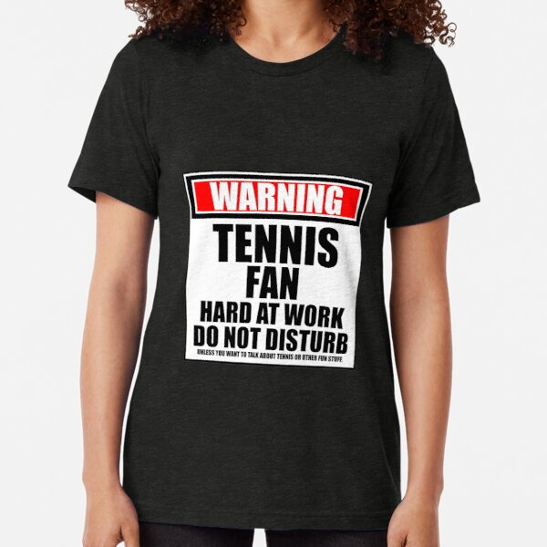 Warning Tennis Fan Hard At Work Do Not Disturb Tri-blend T-Shirt