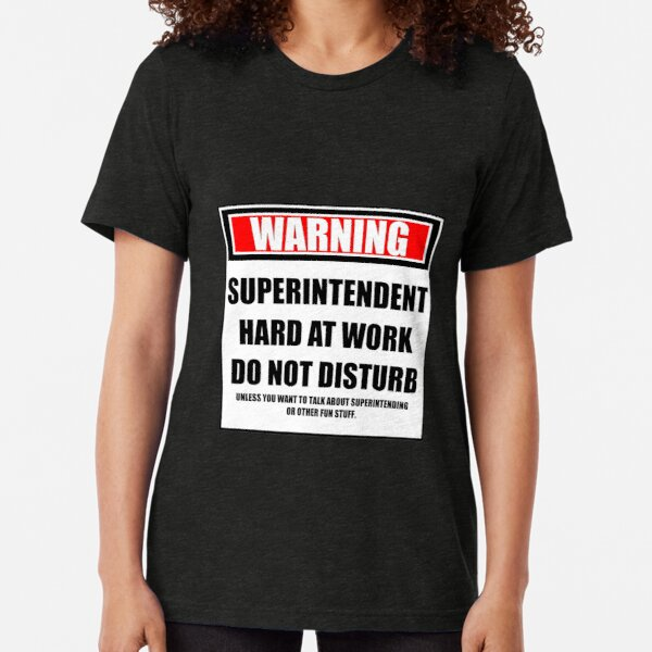 Warning Superintendent Hard At Work Do Not Disturb Tri-blend T-Shirt