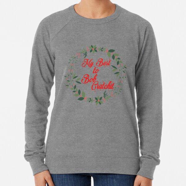 """My Best To Bob Cratchit"" Schitts Creek Christmas Quote Print Lightweight Sweatshirt"