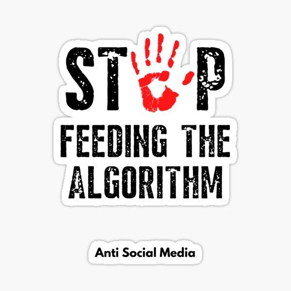 Stop Feeding The Algorithm Anti Social Media Sticker