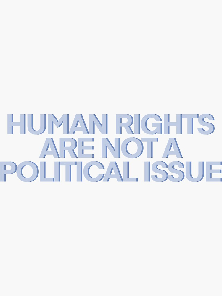 Human Rights are NOT a Political Issue by baeareadesigns