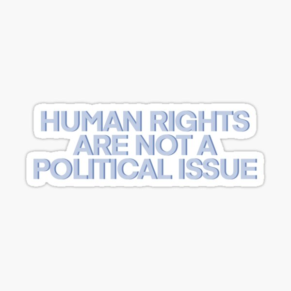 Human Rights are NOT a Political Issue Sticker