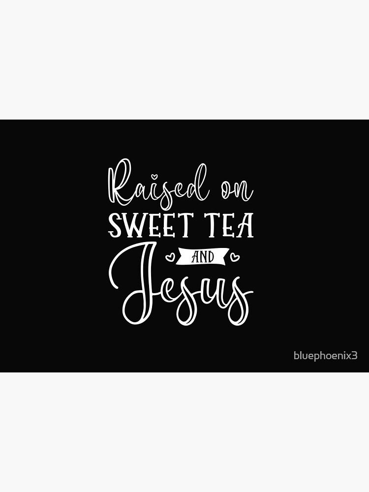 Raised On Sweet Tea And Jesus by bluephoenix3