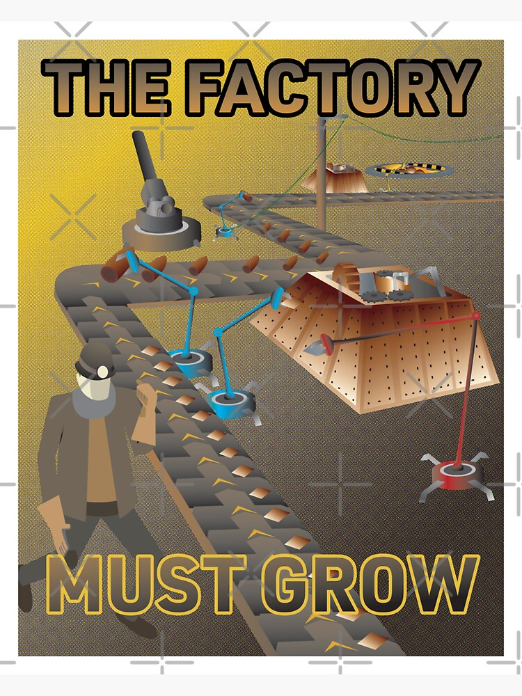 The Factory Must Grow - Factorio Poster by brainthought