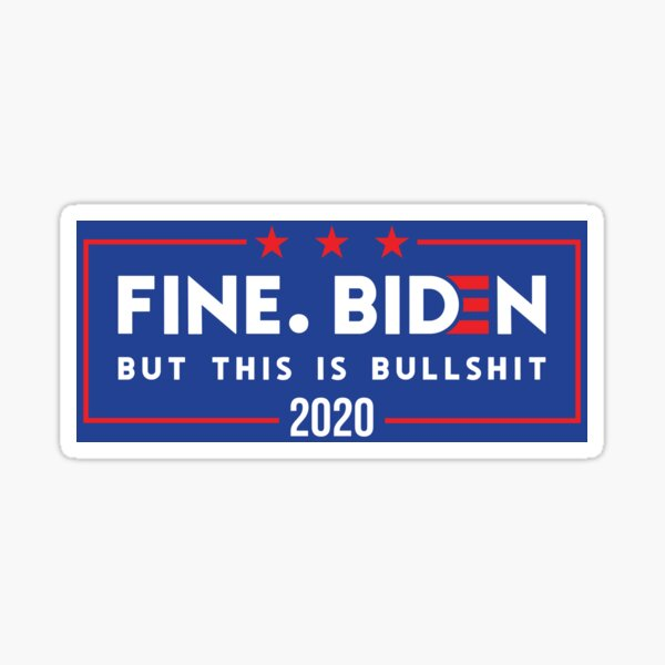 Fine. Biden. But this is bullshit Sticker