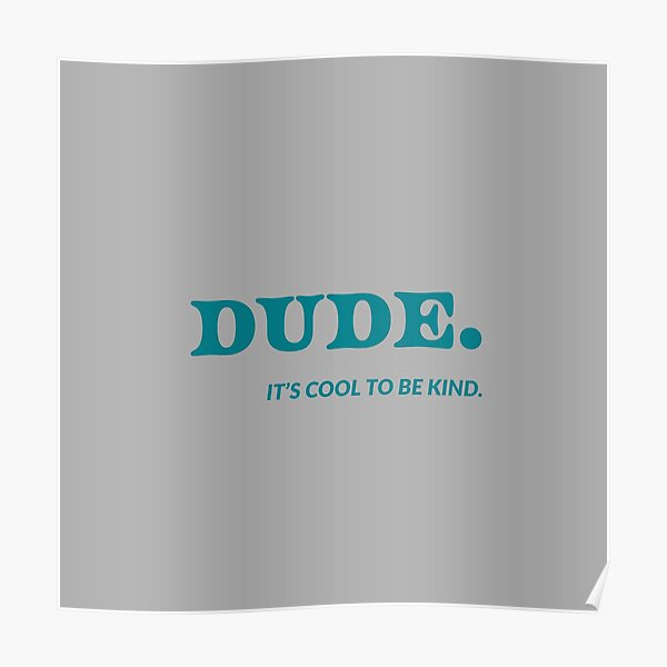 Dude its cool to be kind Poster