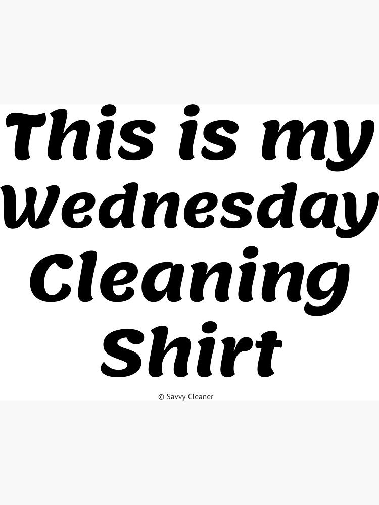 My Wednesday Cleaning Shirt, Funny Cleaning Humor by SavvyCleaner