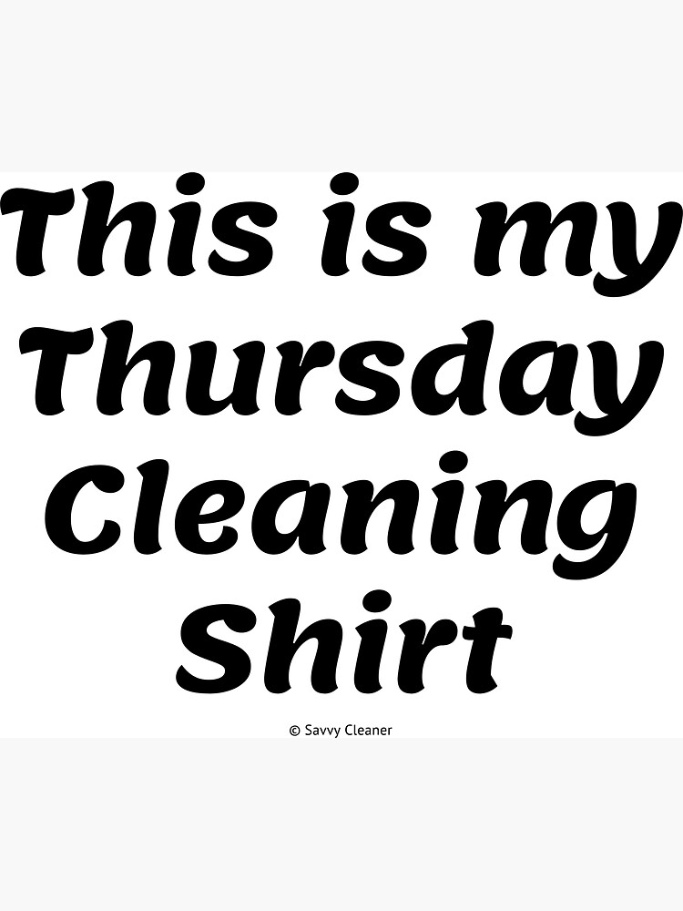 This is My Thursday Cleaning Shirt, Funny Cleaning Humor by SavvyCleaner
