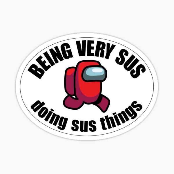 Among Us Being Very Sus Sticker