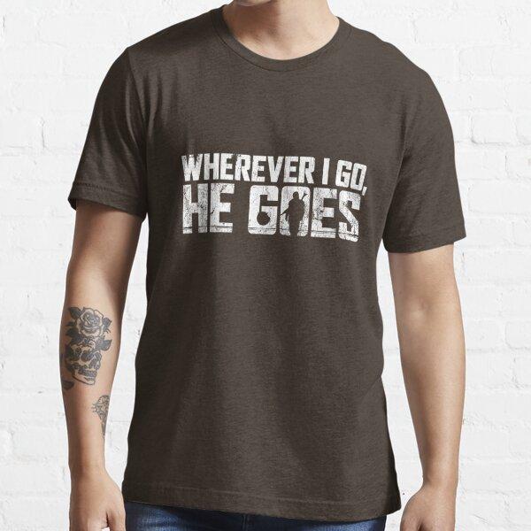Wherever I Go, He Goes Essential T-Shirt
