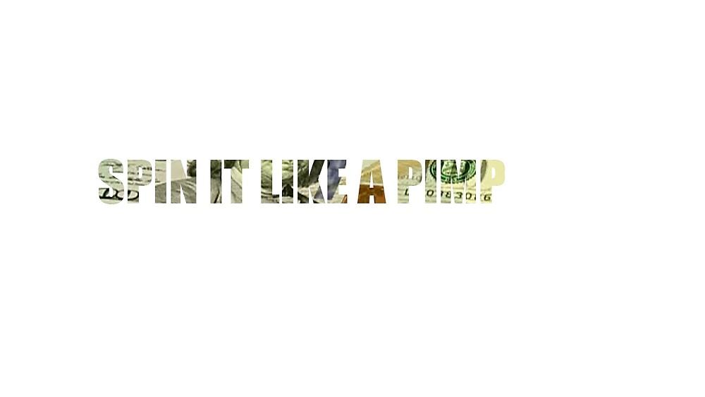 SPIN IT LIKE A PIMP by henry fendley