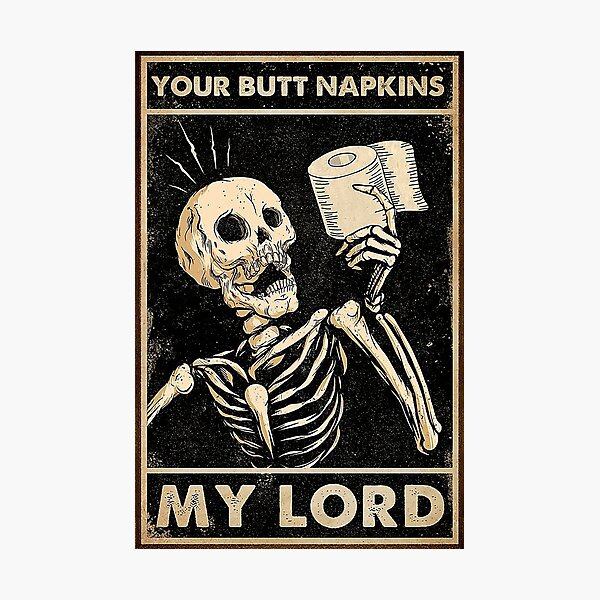 Skeleton Poster - Your Butt Napkins My Lord Skeleton Photographic Print
