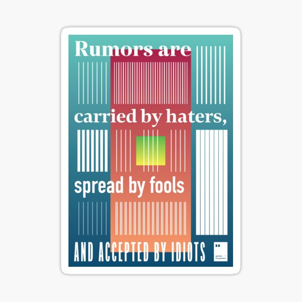 Rumors are carried by haters, spread by fools and accepted by idiots Sticker