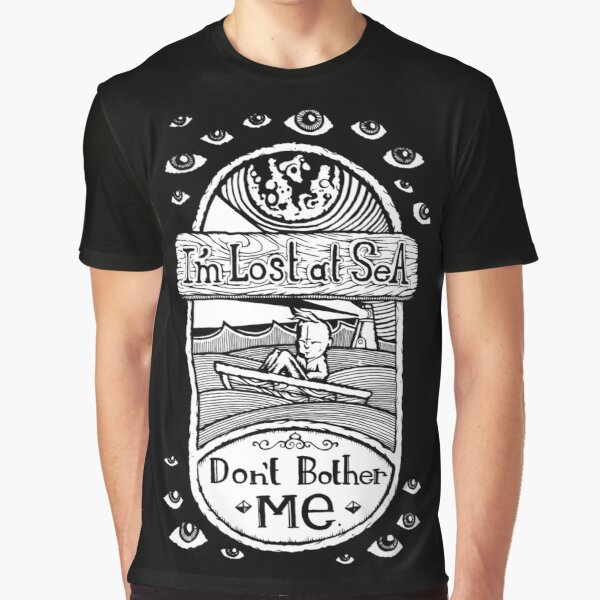 I'm Lost at Sea, Don't Bother Me  Graphic T-Shirt