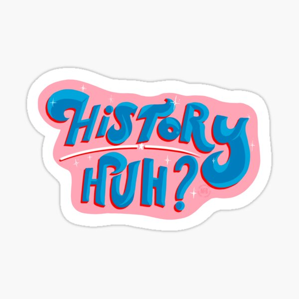 History, huh? - Red White and Royal Blue Sticker