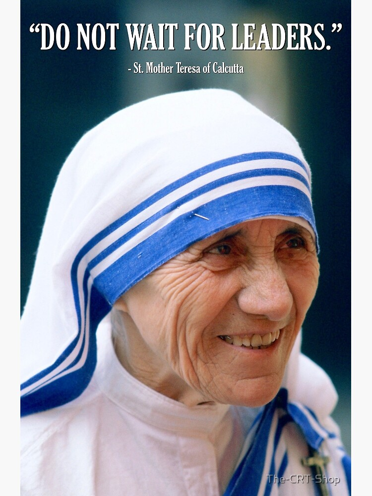 Mother Teresa - Do Not Wait for Leaders by The-CRT-Shop